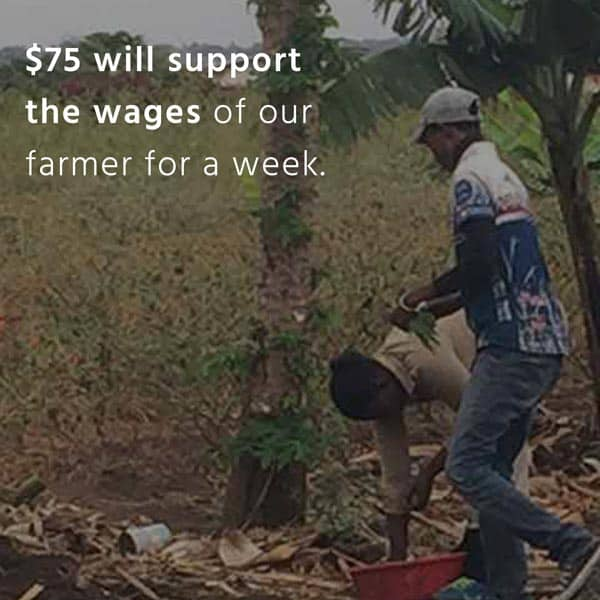 $75 will support the wages of our farmer for a week